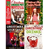 Christmas Recipe Collections: Christmas Crock Pot, Slow Cooker, Drinks, and Cocktail Recipes ~ 4 BOOKS IN 1: 75 Delicious Christmas and Holiday Recipes ... Will LOVE! (Christmas Recipe Cookbooks) ~ Hannie P. Scott