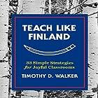 Teach Like Finland: 33 Simple Strategies for Joyful Classrooms Hörbuch von Timothy D. Walker Gesprochen von: Walter Dixon