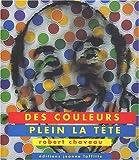 echange, troc Robert Chaveau - Des couleurs plein la tête