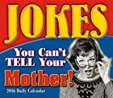 img - for Jokes You Can't Tell Your Mother 2016 Boxed/Daily Calendar book / textbook / text book