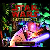 Star Wars: Shatterpoint: A Clone Wars Novel | [Matthew Stover]