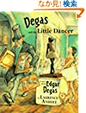 Degas and the Little Dancer: A Story About Edgar Degas