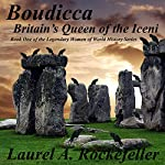 Boudicca: Britain's Queen of the Iceni: The Legendary Women of World History, Book 1 | Laurel A. Rockefeller