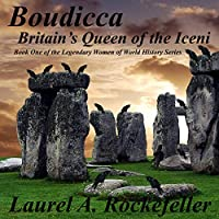 Boudicca: Britain's Queen of the Iceni: The Legendary Women of World History, Book 1 (       UNABRIDGED) by Laurel A. Rockefeller Narrated by Richard Mann