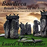 Boudicca: Britain's Queen of the Iceni: The Legendary Women of World History, Book 1 ~ Laurel A. Rockefeller