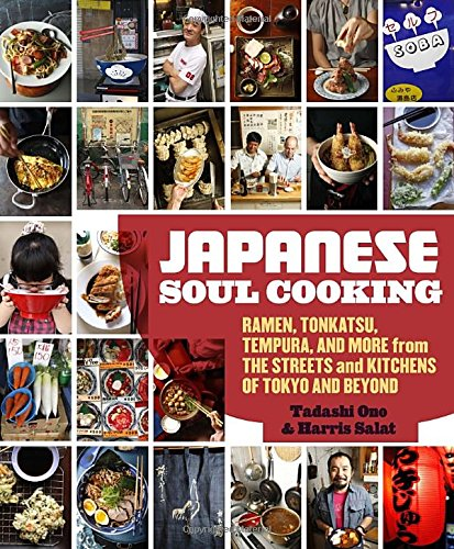 Japanese Soul Cooking: Ramen, Tonkatsu, Tempura, and More from the Streets and Kitchens of Tokyo and Beyond (Soul Recipes compare prices)