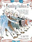 The Founding Fathers!: Those Horse-Ridin, Fiddle-Playin, Book-Readin, Gun-Totin Gentlemen Who Started America