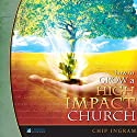 How to Grow a High Impact Church Volume Two Lecture by Chip Ingram Narrated by Chip Ingram