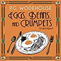 Eggs, Beans, and Crumpets Audiobook by P. G. Wodehouse Narrated by Jonathan Cecil