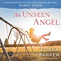 An Unseen Angel: A Mother's Story of Healing and Hope After Sandy Hook Audiobook by Alissa Parker Narrated by Alissa Parker