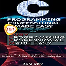 C Programming Professional Made Easy & Ruby Programming Professional Made Easy Audiobook by Sam Key Narrated by Millian Quinteros