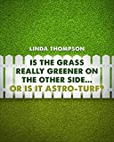 IS THE GRASS REALLY GREENER ON THE OTHER  SIDE....... OR IS IT ASTRO-TURF???