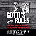 Gotti's Rules: The Story of John Alite, Junior Gotti, and the Demise of the American Mafia Audiobook by George Anastasia Narrated by Joe Barrett