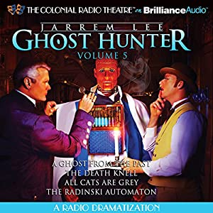 Jarrem Lee - Ghost Hunter - A Ghost from the Past, The Death Knell, All Cats are Grey, and The Radinski Automaton Radio/TV Program