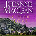 The Color of Love: The Color of Heaven, Book 6 (       UNABRIDGED) by Julianne MacLean Narrated by Chris Ruen, Jennifer O'Donnell, Graham Halstead