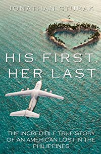His First, Her Last: The Incredible True Story Of An American Lost In The Philippines by Jonathan Sturak ebook deal