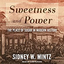Sweetness and Power: The Place of Sugar in Modern History Audiobook by Sidney W. Mintz Narrated by Tom Perkins