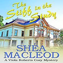 The Stiff in the Study: Viola Roberts Cozy Mysteries, Book 2 | Livre audio Auteur(s) : Shéa MacLeod Narrateur(s) : Yvette Keller