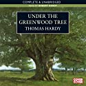 Under the Greenwood Tree (       UNABRIDGED) by Thomas Hardy Narrated by Robert Hardy