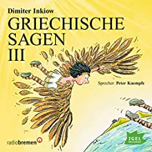Griechische Sagen III Hörbuch von Dimiter Inkiow Gesprochen von: Peter Kaempfe