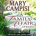 A Family Affair: Spring: Truth in Lies, Book 2 (       UNABRIDGED) by Mary Campisi Narrated by Talmadge Ragan