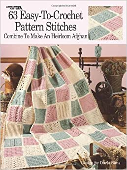 Crochet Patterns On Amazon : 63 Easy-To-Crochet Pattern Stitches Combine to Make an Heirloom Afghan ...