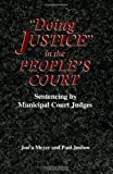 Doing Justice in the People's Court: Sentencing by Municipal Court Judges (SUNY Series in New Directions in Crime and Justice Studies)