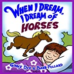 Bedtime Story - When I Dream, I Dream of Horses: The Ultimate Bedtime Story Series for Children, When I Dream Bedtime Story Series | Ginny Dye