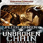 Unbroken Chain: The Darker Road: A Forgotten Realms Novel (       UNABRIDGED) by Jaleigh Johnson Narrated by John Bell
