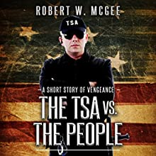 The TSA vs. the People: A Short Story of Vengeance Audiobook by Robert W. McGee Narrated by Anthony Mele
