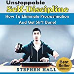 Self-Discipline Secrets: How to Eliminate Procrastination and Get Sh-t Done | Stephen Hall