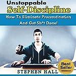 Self-Discipline Secrets: How to Eliminate Procrastination and Get Sh-t Done | Stephen Hall