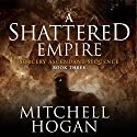 A Shattered Empire Audiobook by Mitchell Hogan Narrated by Oliver Wyman