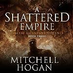 A Shattered Empire   Mitchell Hogan