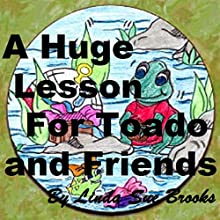 A Huge Lesson for Toado and Friends (       UNABRIDGED) by Linda Sue Brooks Narrated by Emily Gittelman