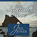 The Scottish Rose (       UNABRIDGED) by Jill Jones Narrated by Ruth Urquhart
