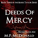 Deeds of Mercy: Book Three of the Mark Taylor Series (A Psychological Thriller) Audiobook by M.P. McDonald Narrated by Lyle Allan