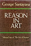 Reason in Art: The Life of Reason (0486243583) by Santayana, George