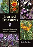 Janis Ruksans Buried Treasures: Finding and Growing the World's Choicest Bulbs