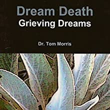 Grieving Dreams: Dream Death Audiobook by Tom Morris Narrated by Jason Sullivan