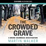 The Crowded Grave (       UNABRIDGED) by Martin Walker Narrated by Bill Wallis
