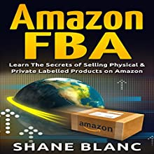 Amazon FBA: Learn the Secrets of Selling Physical & Private Labeled Products on Amazon Audiobook by Shane Blanc Narrated by Dave Wright