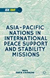 Asia-Pacific Nations in International Peace Support and Stability Missions (Asia Today)