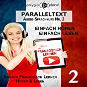 Französisch Lernen | Einfach Lesen | Einfach Hören | Paralleltext Audio-Sprachkurs Nr. 2 [Learn French – Easy Reading, Easy Listening]: (Französisch Lernen | Hörbuch | Einfach Lernen) [German Edition] |  Polyglot Planet