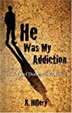 img - for He Was My Addiction: A Story of Domestic Violence book / textbook / text book