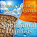 Learn a Foreign Language Faster Subliminal Affirmations: Language Study & Linguistics, Solfeggio Tones, Binaural Beats, Self Help Meditation Hypnosis  by Subliminal Hypnosis