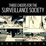 Three Cheers for the Surveillance Society | David Brin