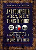 Encyclopedia of Early Texas History:: A Compendium of Texas Antiquity for the Inquisitive Mind