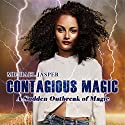 A Sudden Outbreak of Magic: Contagious Magic Audiobook by Michael Jasper Narrated by Alyson Grauer