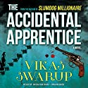 The Accidental Apprentice: A Novel (       UNABRIDGED) by Vikas Swarup Narrated by Sneha Mathan